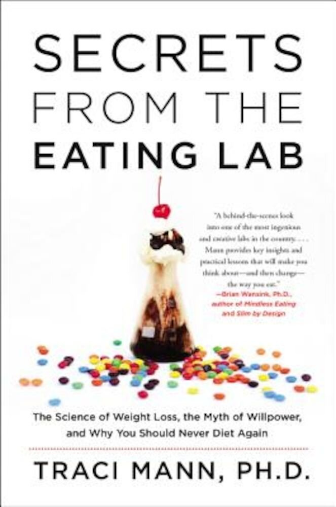 Secrets from the Eating Lab: The Science of Weight Loss, the Myth of Willpower, and Why You Should Never Diet Again, Paperback