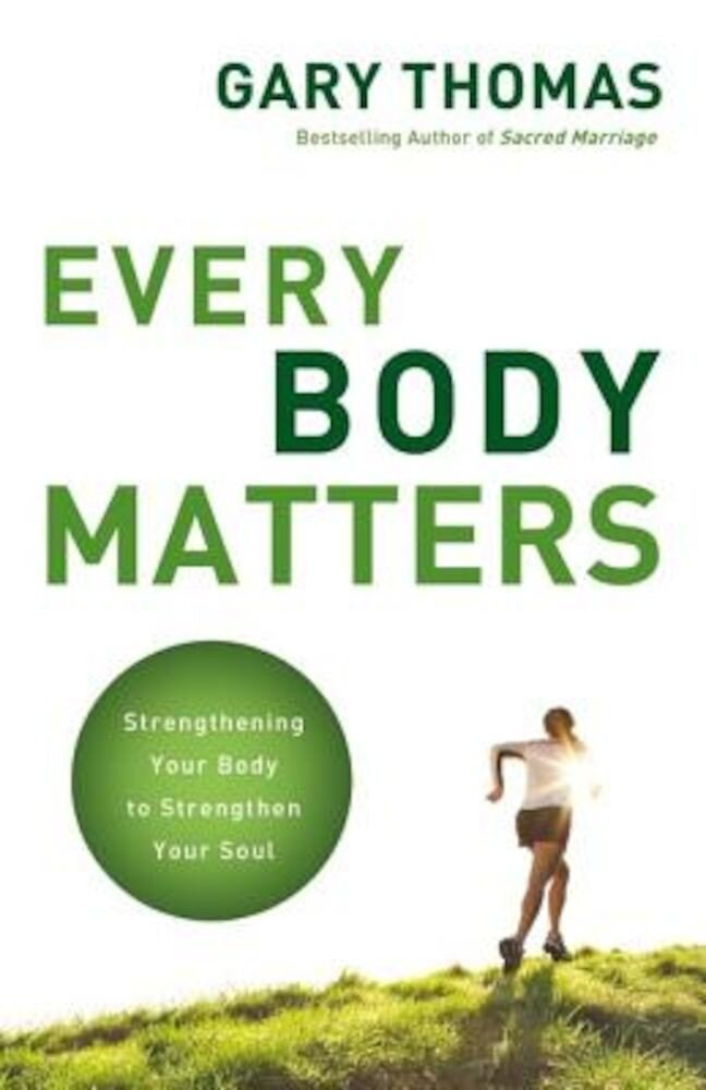 Every Body Matters: Strengthening Your Body to Strengthen Your Soul, Paperback