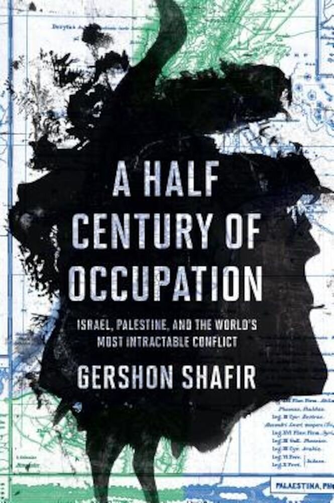 A Half Century of Occupation: Israel, Palestine, and the World's Most Intractable Conflict, Hardcover
