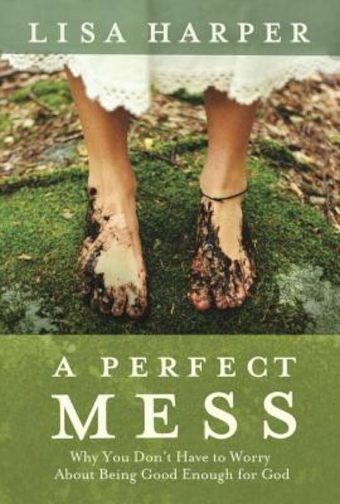 A Perfect Mess: Why You Don't Have to Worry about Being Good Enough for God, Paperback