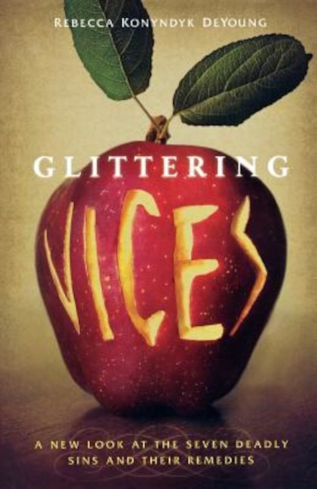 Glittering Vices: A New Look at the Seven Deadly Sins and Their Remedies, Paperback