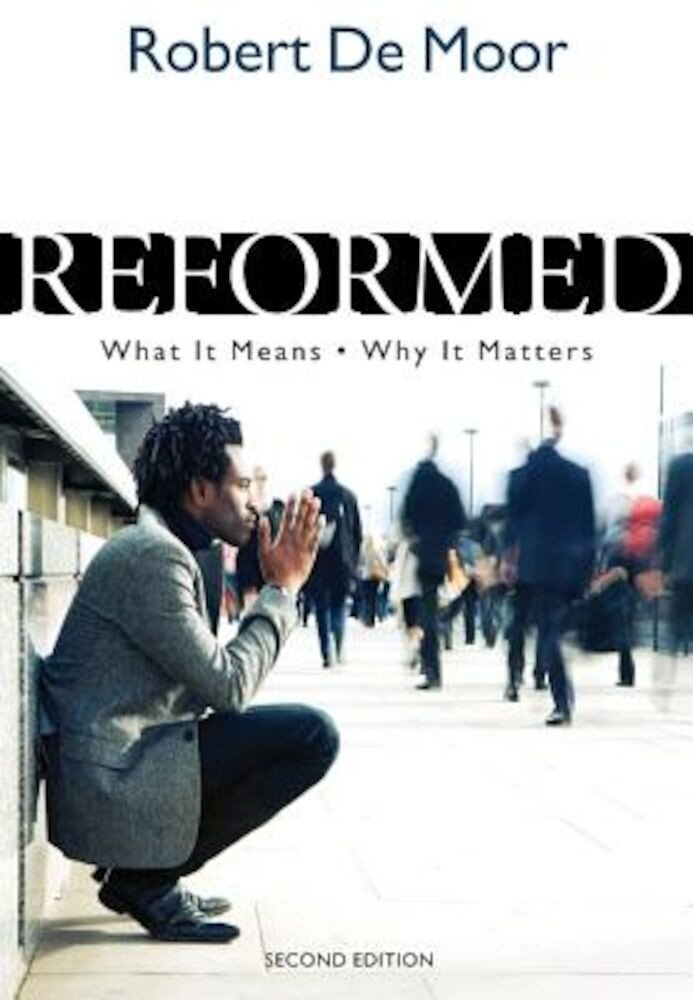 Reformed: What It Means, Why It Matters, Paperback