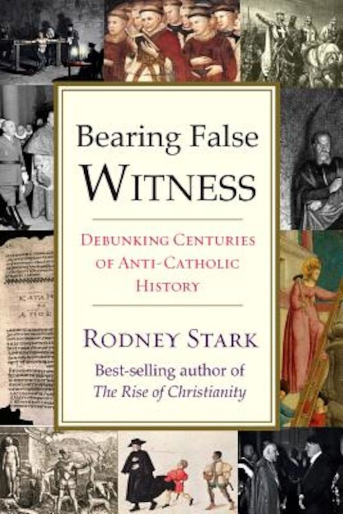 Bearing False Witness: Debunking Centuries of Anti-Catholic History, Hardcover