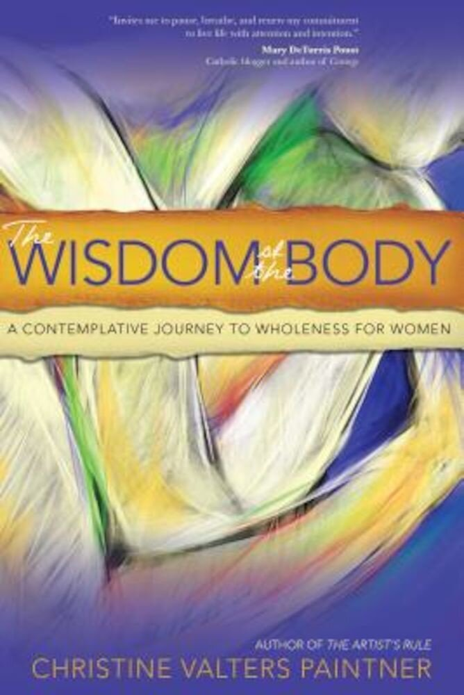The Wisdom of the Body: A Contemplative Journey to Wholeness for Women, Paperback
