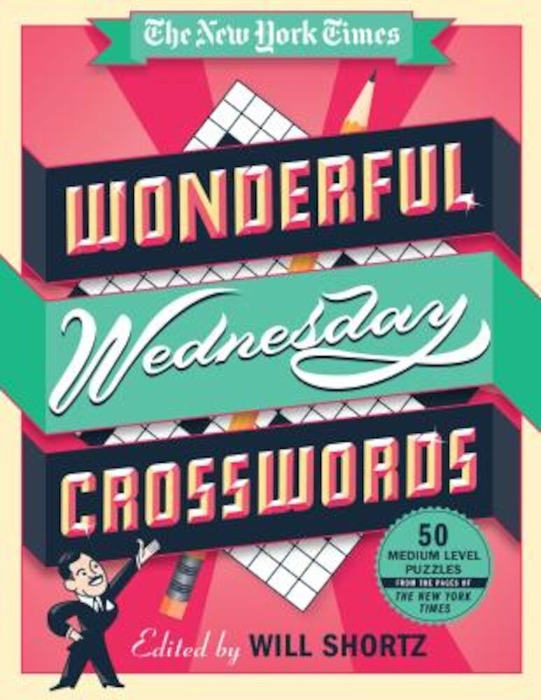 The New York Times Wonderful Wednesday Crosswords: 50 Medium-Level Puzzles from the Pages of the New York Times, Paperback