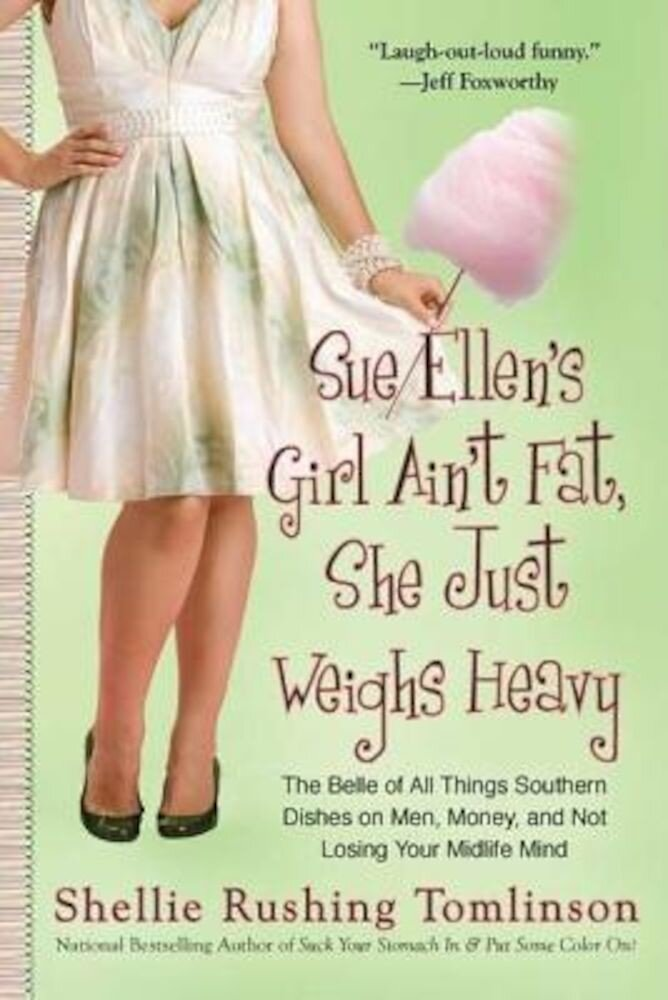 Sue Ellen's Girl Ain't Fat, She Just Weighs Heavy: The Belle of All Things Southern Dishes on Men, Money, and Not Losing Your MIDLI Fe Mind, Paperback