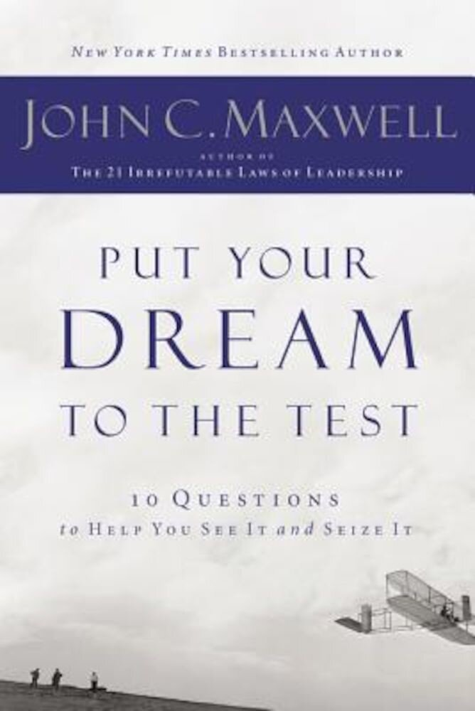 Put Your Dream to the Test: 10 Questions That Will Help You See It and Seize It, Paperback