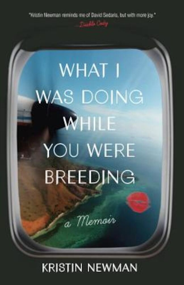 What I Was Doing While You Were Breeding: A Memoir, Paperback