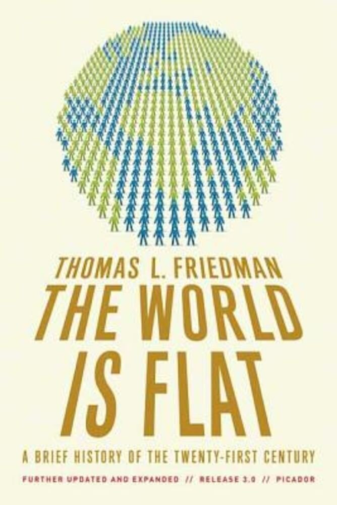 The World Is Flat: A Brief History of the Twenty-First Century, Paperback