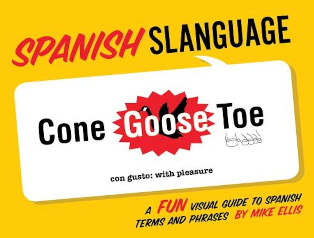 Spanish Slanguage: A Fun Visual Guide to Spanish Terms and Phrases, Paperback