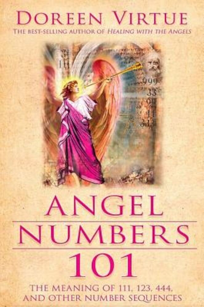 Angel Numbers 101: The Meaning of 111, 123, 444, and Other Number Sequences, Paperback