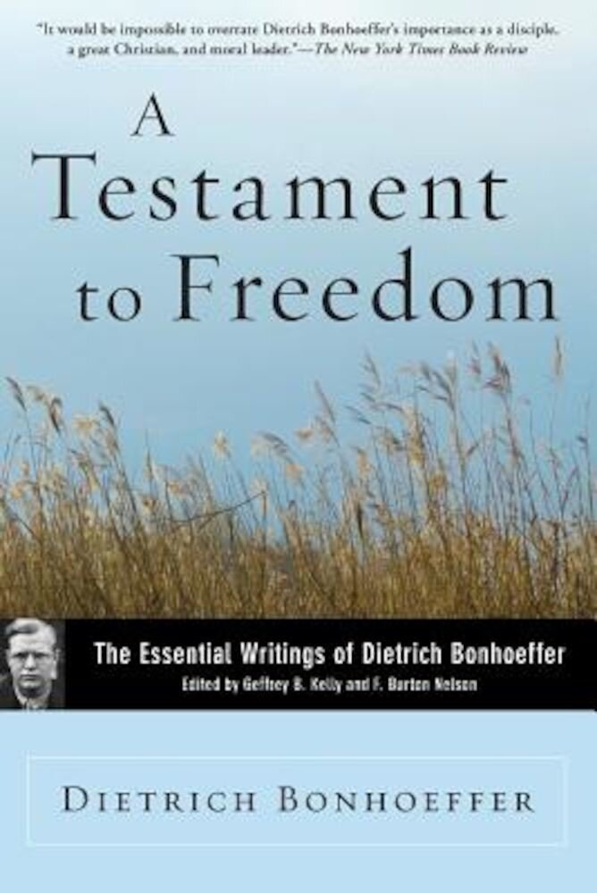 A Testament to Freedom: The Essential Writings of Dietrich Bonhoeffer, Paperback
