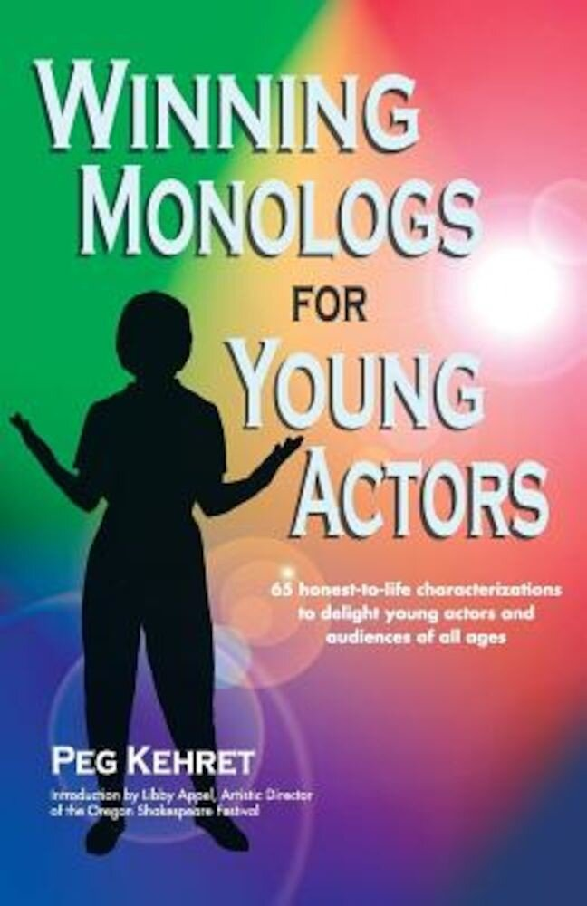 Winning Monologs for Young Actors: 65 Honest-To-Life Characteriation to Delight Young Actors and Audiences of All Ages, Paperback