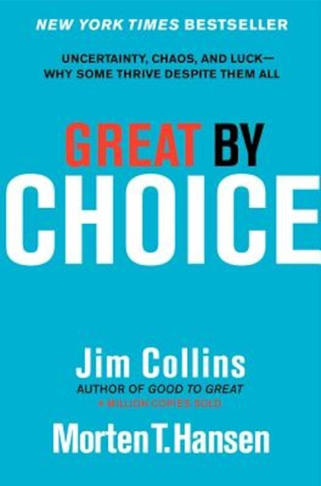 Great by Choice: Uncertainty, Chaos, and Luck--Why Some Thrive Despite Them All, Hardcover