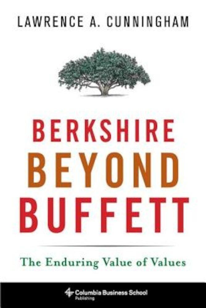 Berkshire Beyond Buffett: The Enduring Value of Values, Hardcover