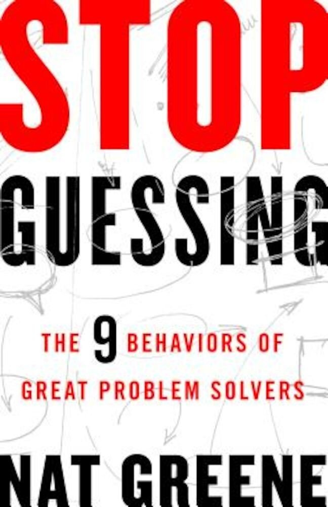 Stop Guessing: The 9 Behaviors of Great Problem Solvers, Paperback