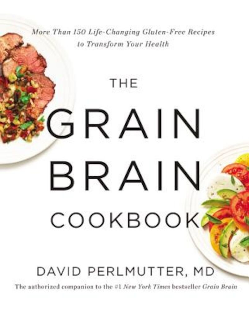 The Grain Brain Cookbook: More Than 150 Life-Changing Gluten-Free Recipes to Transform Your Health, Hardcover