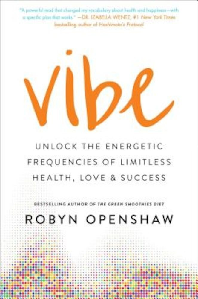 Vibe: Unlock the Energetic Frequencies of Limitless Health, Love & Success, Hardcover