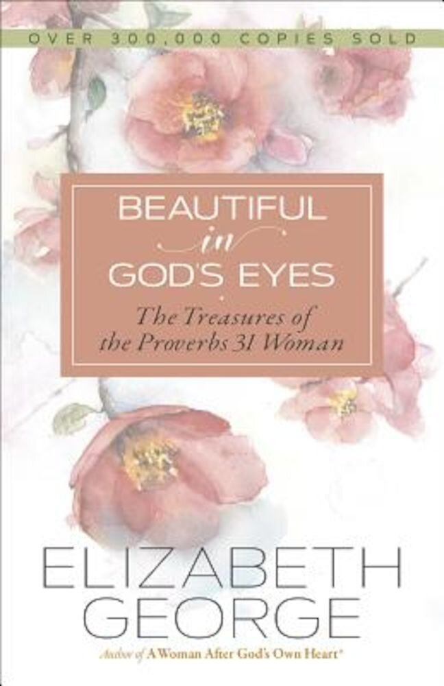 Beautiful in God's Eyes: The Treasures of the Proverbs 31 Woman, Paperback