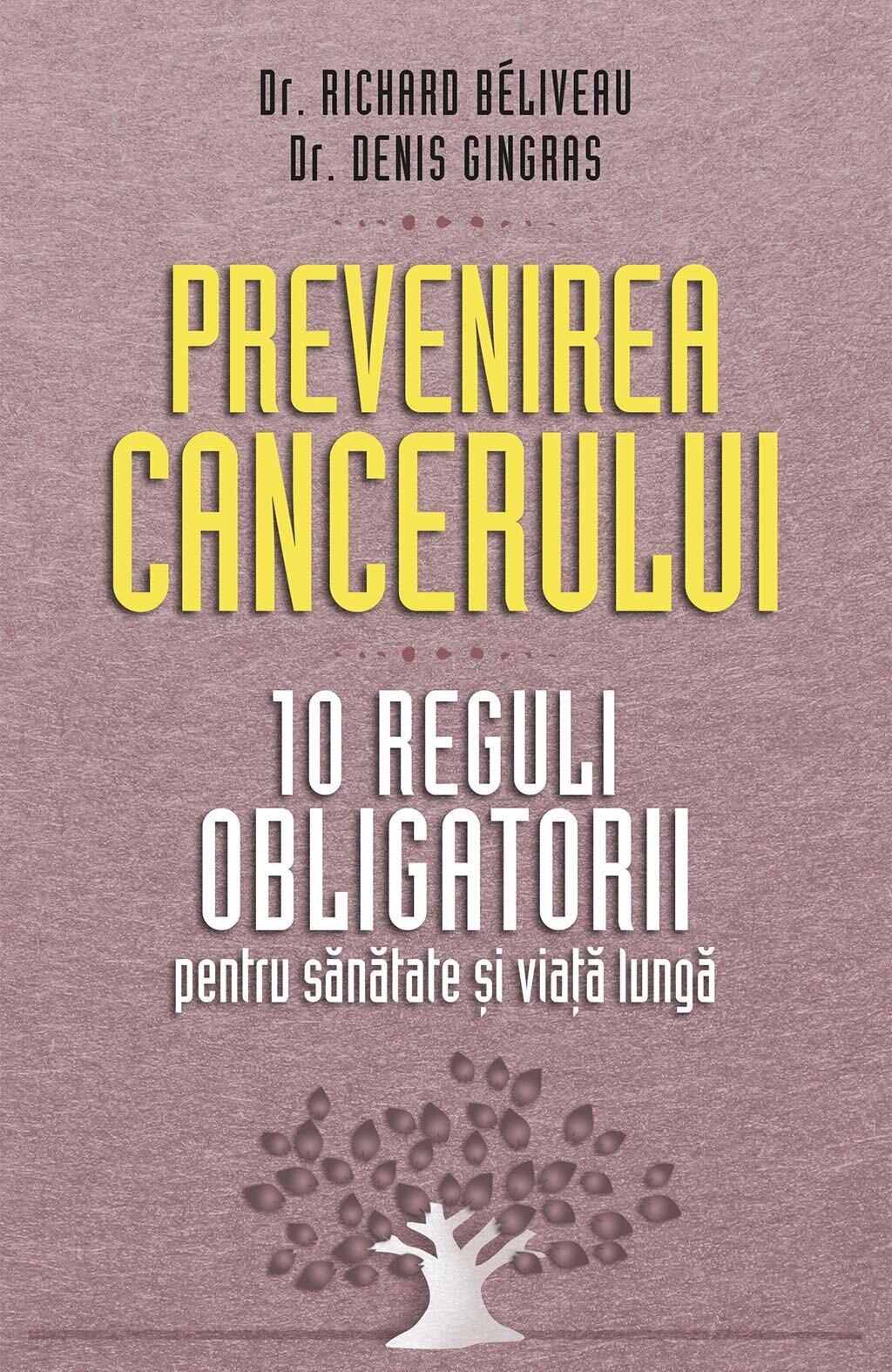 Prevenirea cancerului. 10 reguli obligatorii pentru sanatate si viata lunga PDF (Download eBook)