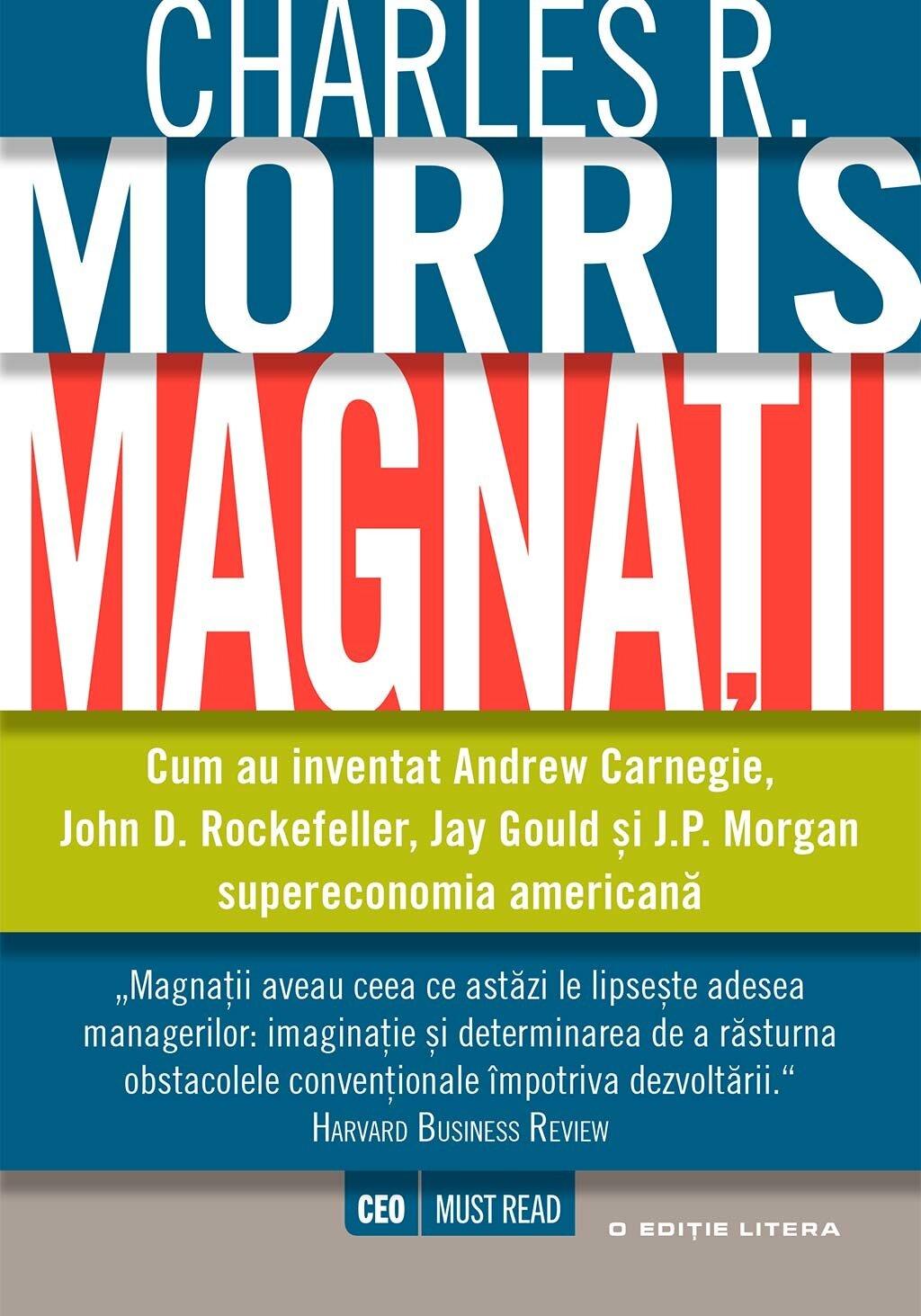Magnatii. Cum au inventat Andrew Carnegie, John D. Rockefeller, Jay Gould si J.P. Morgan supereconomia americana (eBook)