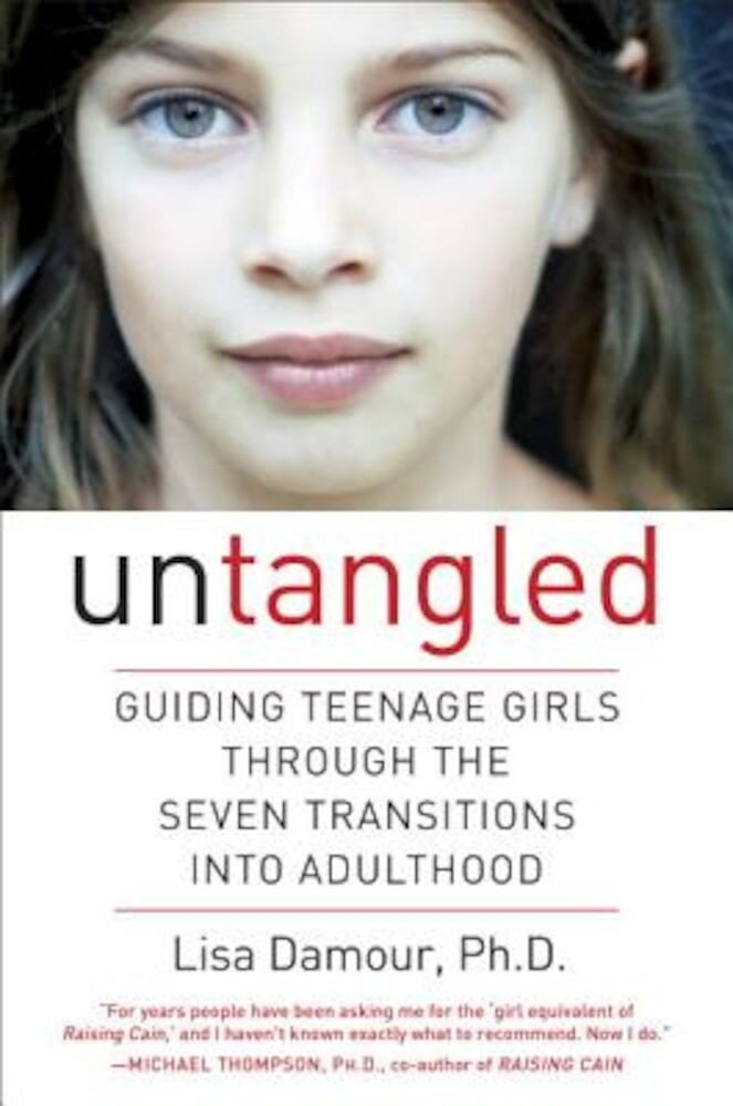 Untangled: Guiding Teenage Girls Through the Seven Transitions Into Adulthood, Hardcover