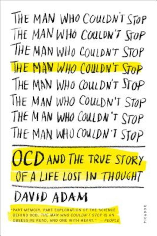 The Man Who Couldn't Stop: OCD and the True Story of a Life Lost in Thought, Paperback