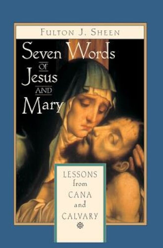 Seven Words of Jesus and Mary: Lessons on Cana and Calvary, Paperback