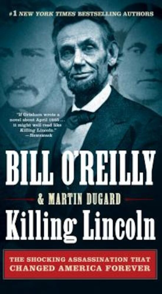 Killing Lincoln: The Shocking Assassination That Changed America Forever, Paperback