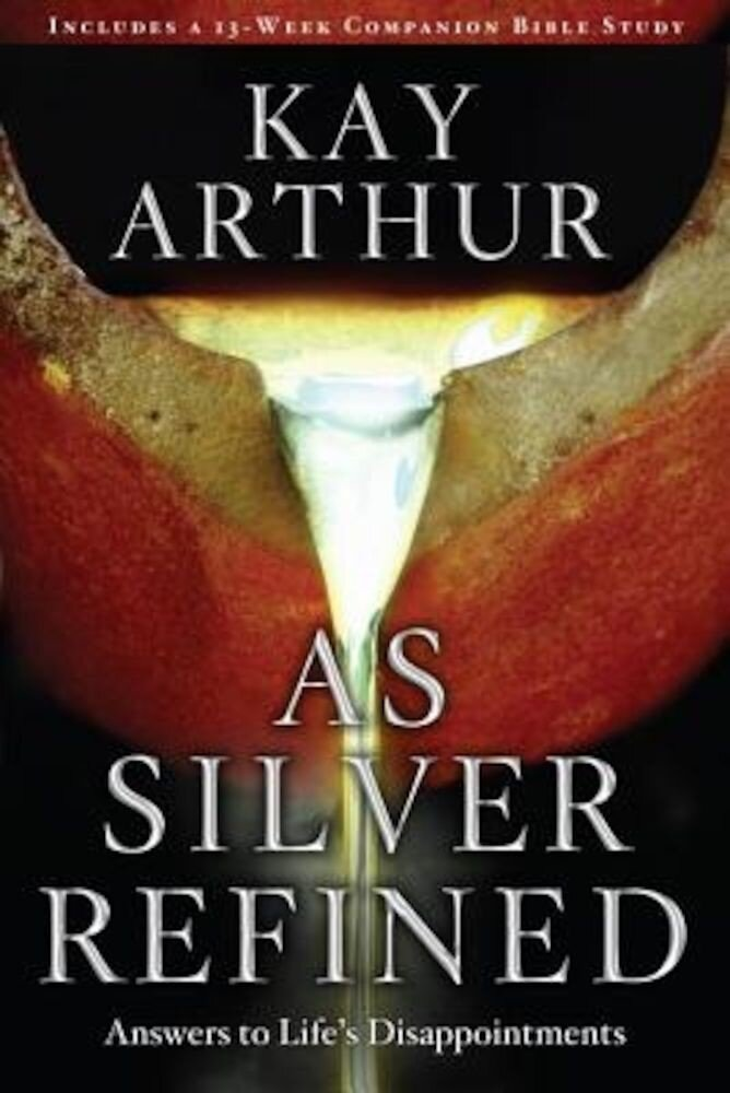 As Silver Refined: Answers to Life's Disappointments, Paperback