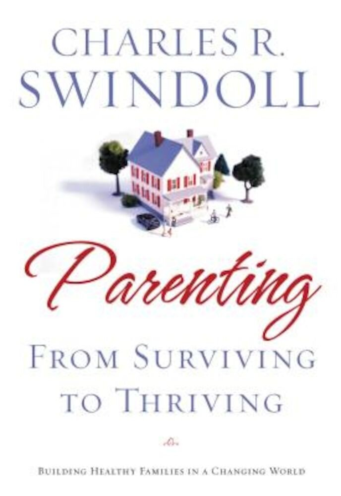 Parenting: From Surviving to Thriving: Building Strong Families in a Changing World, Paperback