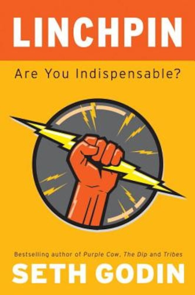 Linchpin: Are You Indispensable?, Hardcover