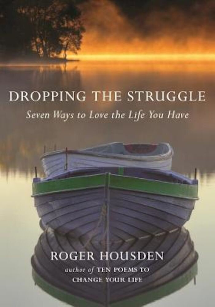 Dropping the Struggle: Seven Ways to Love the Life You Have, Hardcover