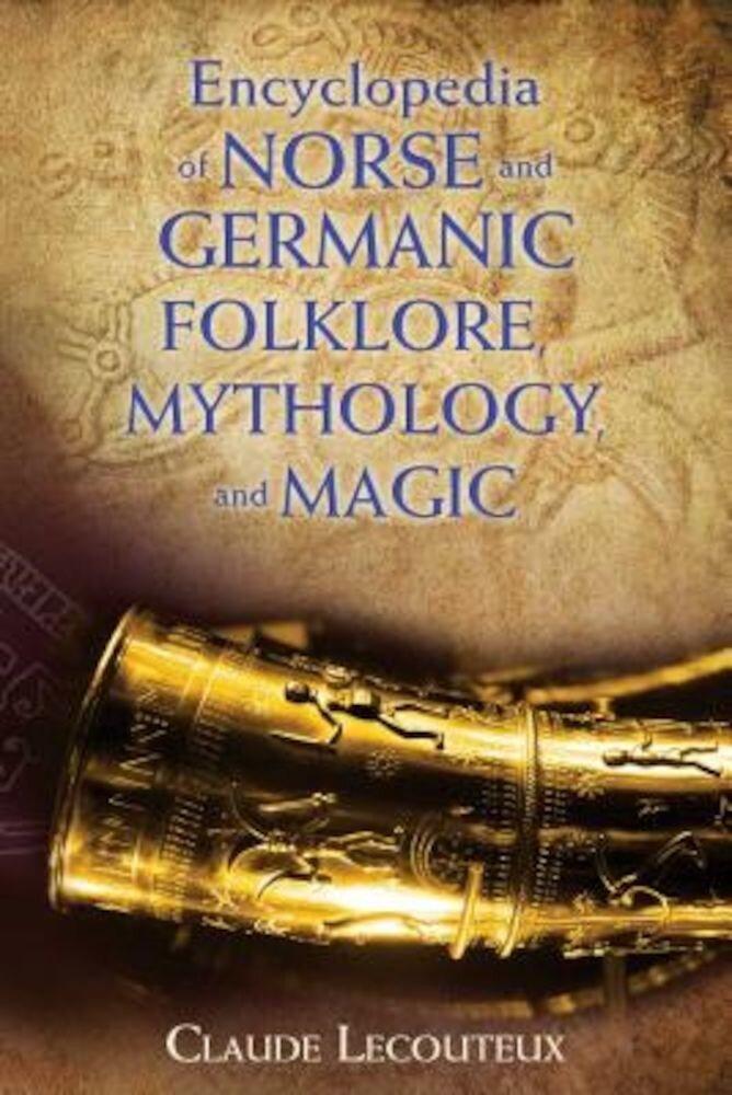 Encyclopedia of Norse and Germanic Folklore, Mythology, and Magic, Hardcover