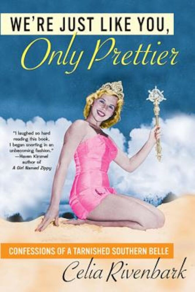 We're Just Like You, Only Prettier: Confessions of a Tarnished Southern Belle, Paperback