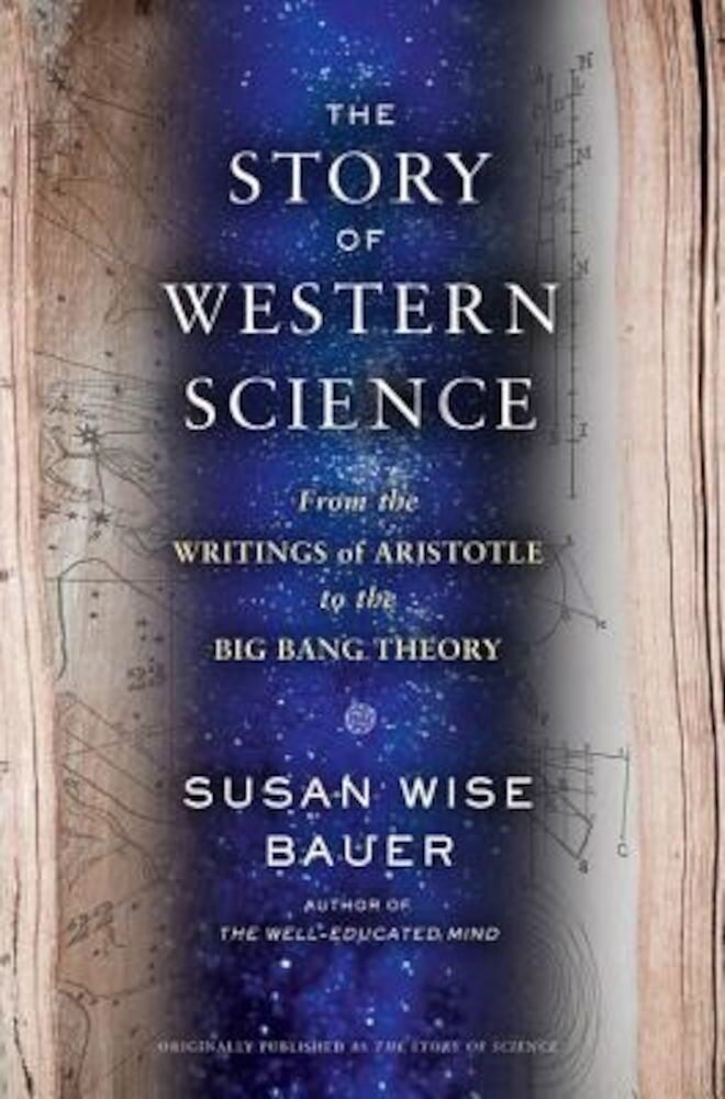 The Story of Western Science: From the Writings of Aristotle to the Big Bang Theory, Hardcover