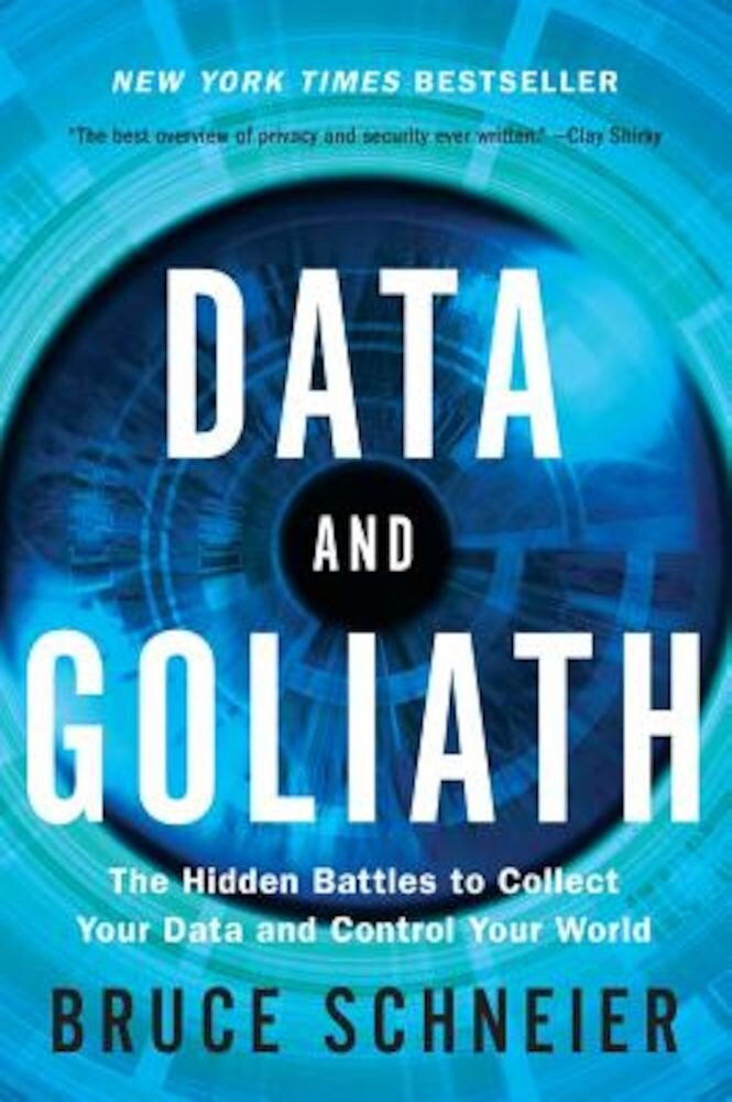 Data and Goliath: The Hidden Battles to Collect Your Data and Control Your World, Paperback