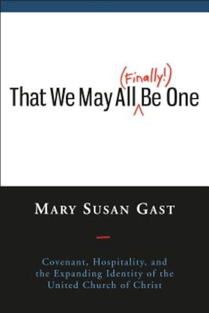 That We May All (Finally!) Be One: Covenant, Hospitality, and the Expanding Identity of the United Church of Christ, Paperback