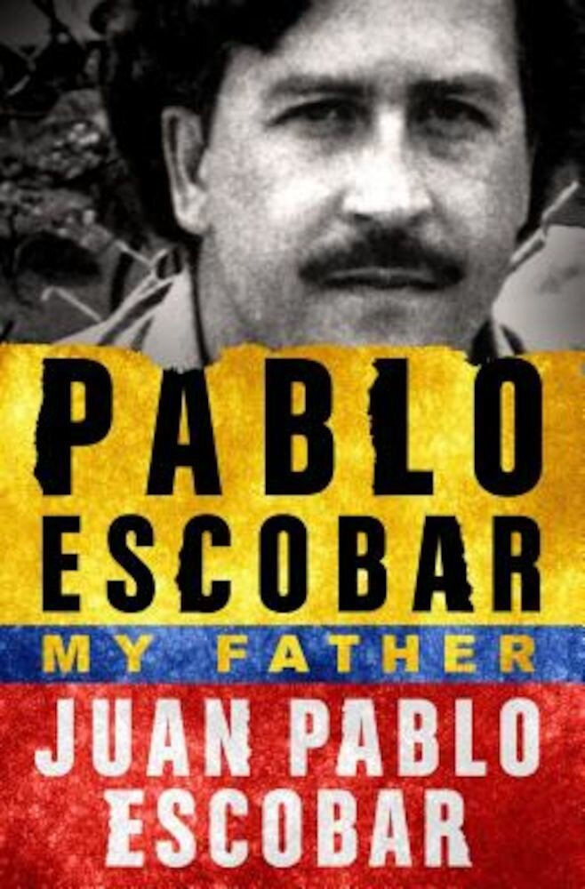 Pablo Escobar: My Father: My Father, Hardcover