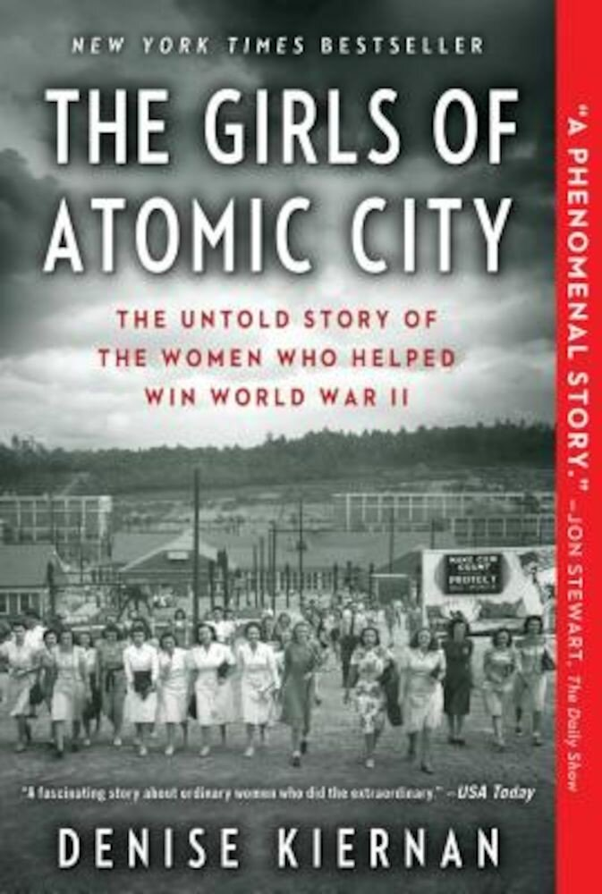 The Girls of Atomic City: The Untold Story of the Women Who Helped Win World War II, Paperback