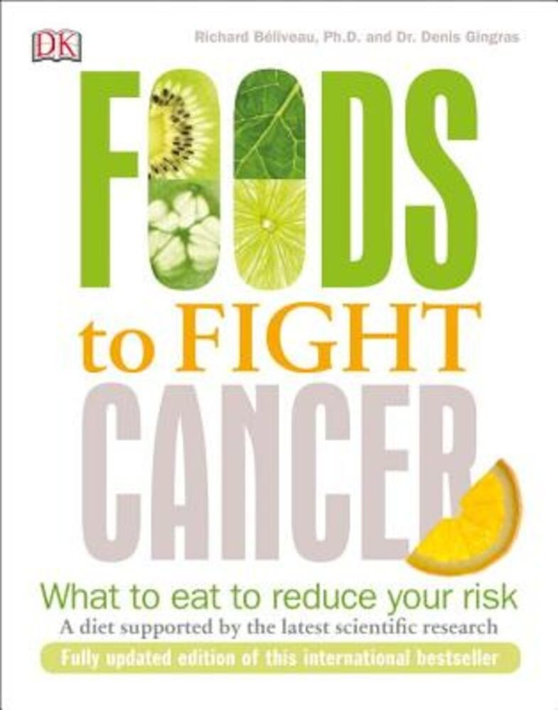 Foods to Fight Cancer: What to Eat to Reduce Your Risk, Paperback