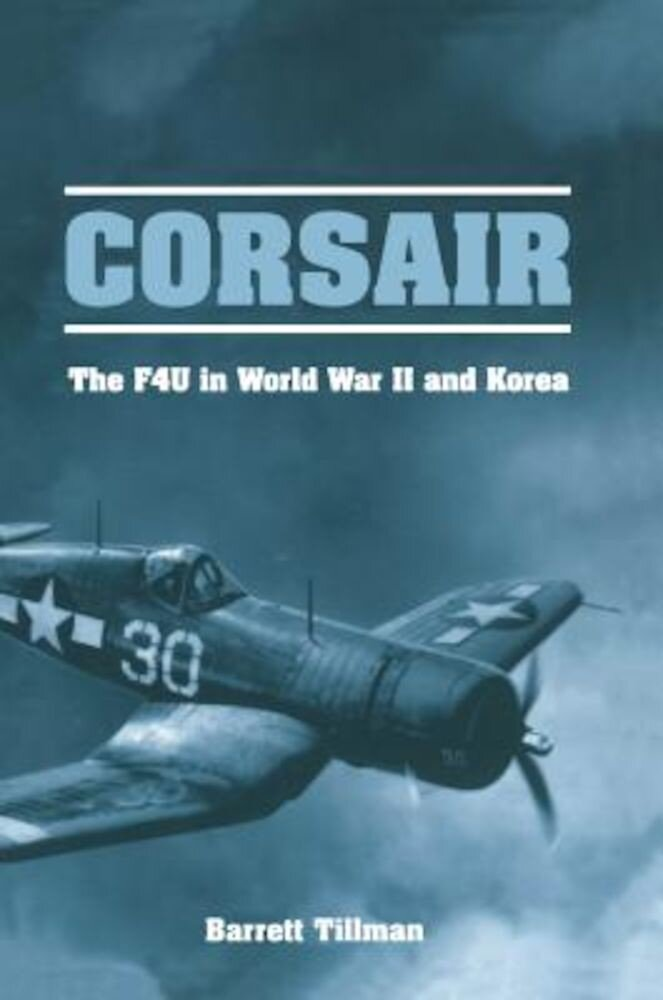 Corsair: The F4U in World War II and Korea, Paperback