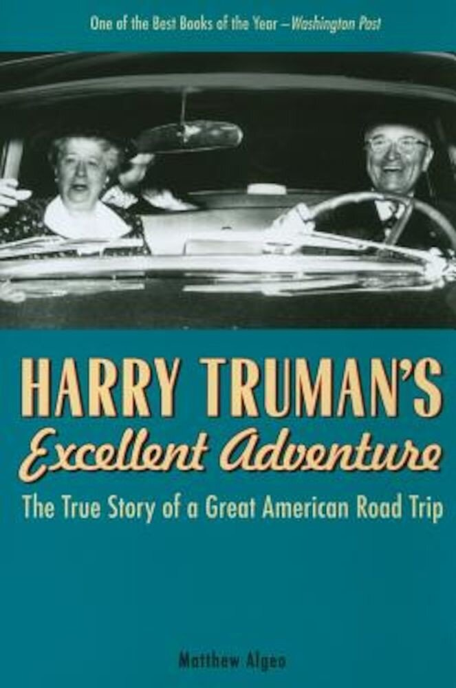 Harry Truman's Excellent Adventure: The True Story of a Great American Road Trip, Paperback
