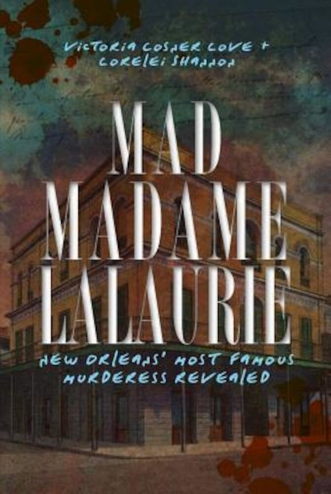 Mad Madame Lalaurie: New Orleans' Most Famous Murderess Revealed, Paperback