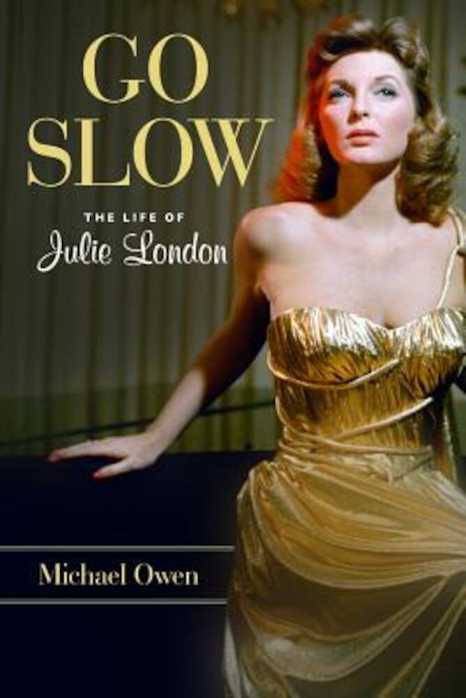 Go Slow: The Life of Julie London, Hardcover