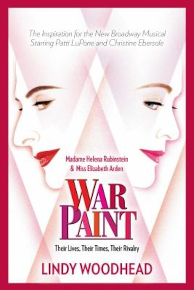 War Paint: Madame Helena Rubinstein and Miss Elizabeth Arden: Their Lives, Their Times, Their Rivalry, Paperback