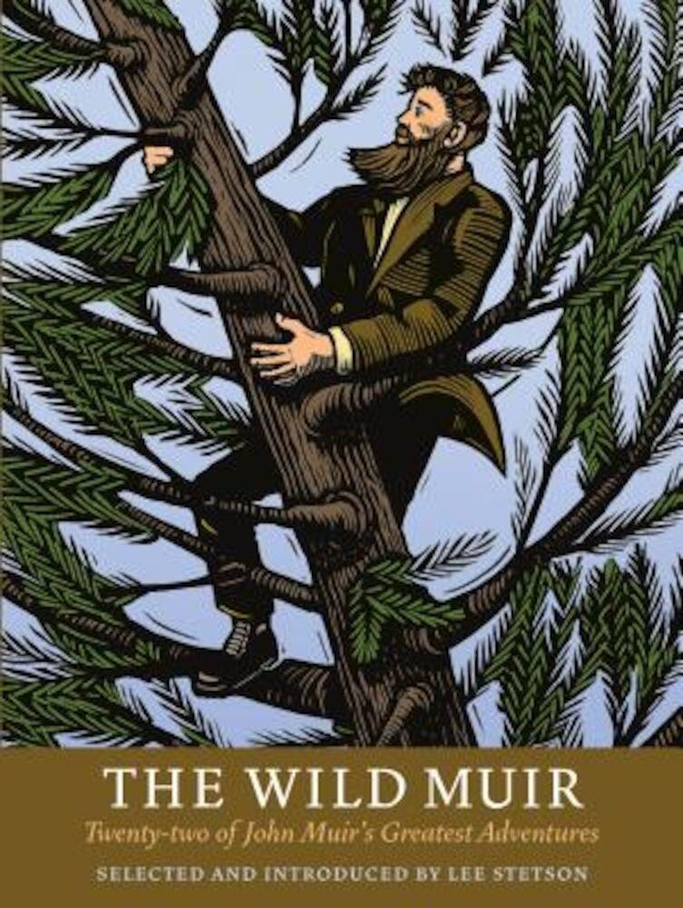 The Wild Muir: Twenty-Two of John Muir's Greatest Adventures, Paperback