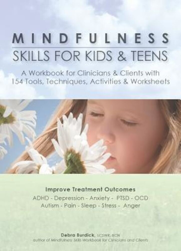 Mindfulness Skills for Kids & Teens: A Workbook for Clinicans & Clients with 154 Tools, Techniques, Activities & Worksheets, Paperback
