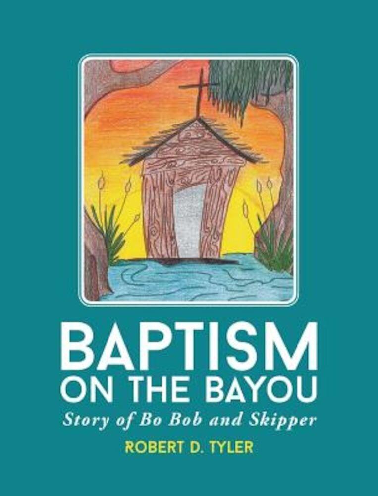 Baptism on the Bayou: Story of Bo Bob and Skipper, Hardcover