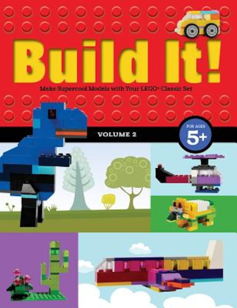 Build It! Volume 2: Make Supercool Models with Your Lego(r) Classic Set, Hardcover
